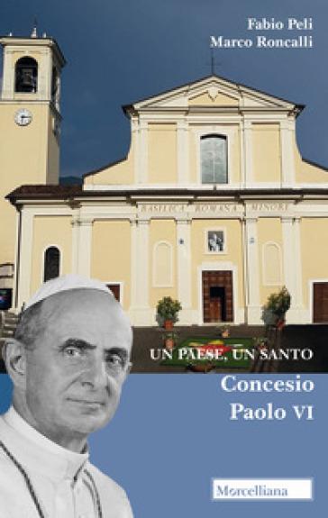 Un paese, un santo. Concesio, Paolo VI - Fabio Peli |