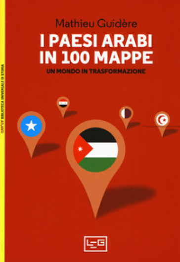 I paesi arabi in 100 mappe. Un mondo in trasformazione - Mathieu Guidère |
