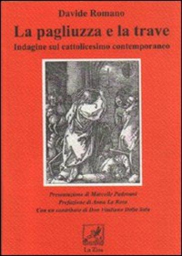 La pagliuzza e la trave. Indagine sul cattolicesimo contemporaneo - Davide Romanò  