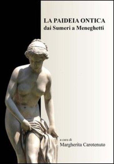 La paideia ontica. Dai sumeri a Meneghetti - M. Carotenuto | Rochesterscifianimecon.com