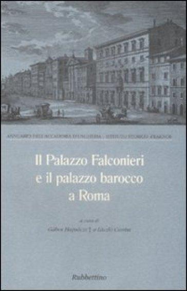 Il palazzo Falconieri e il palazzo barocco a Roma. Atti del Convegno (Roma, 24-26 maggio 1995) - G. Hajnoczi |