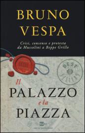Il palazzo e la piazza. Crisi, consenso e protesta da Mussolini a Beppe Grillo