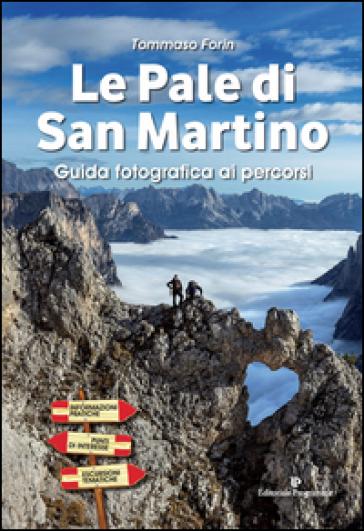 Le pale di San Martino. Guida fotografica ai percorsi - Tommaso Forin |
