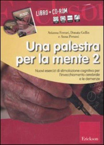 Una palestra per la mente 2. Nuovi esercizi di stimolazione cognitiva per l'invecchiamento cerebrale e le demenze. Con CD-ROM - Donata Gollin |