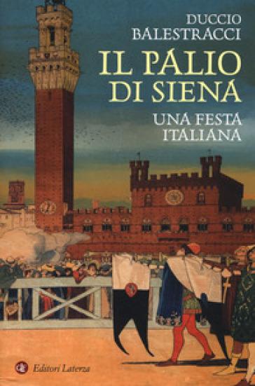 Il palio di Siena. Una festa italiana - Duccio Balestracci |