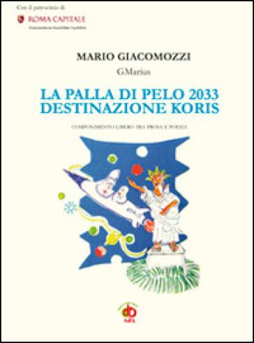 La palla di pelo 2033. Destinazione Koris - Mario GMarius Giacomozzi  