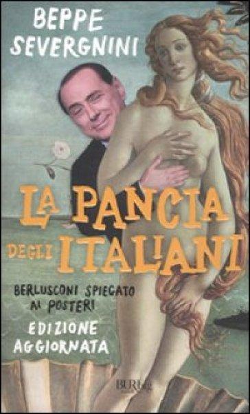 La pancia degli italiani. Berlusconi spiegato ai posteri - Beppe Severgnini |