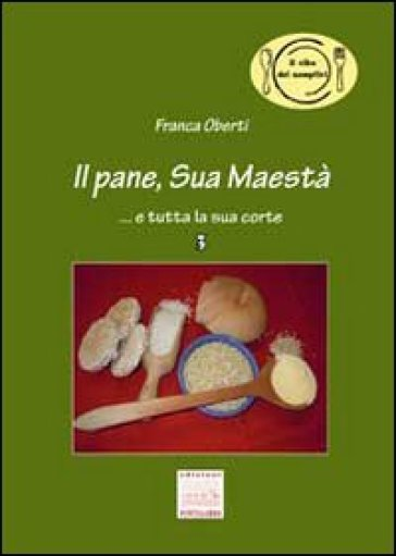 Il pane, Sua Maestà... e tutta la sua corte - Franca Oberti pdf epub