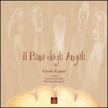 Il pane degli angeli. Favole di pane - G. De Finis |