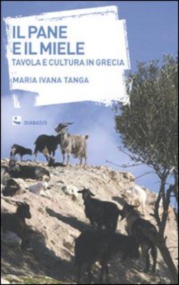 Il pane e il miele. Tavola e cultura in Grecia - Maria Ivana Tanga | Rochesterscifianimecon.com