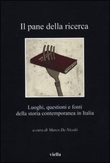 Il pane della ricerca. Luoghi, questioni e fonti della storia contemporanea in Italia - M. De Nicolò | Ericsfund.org