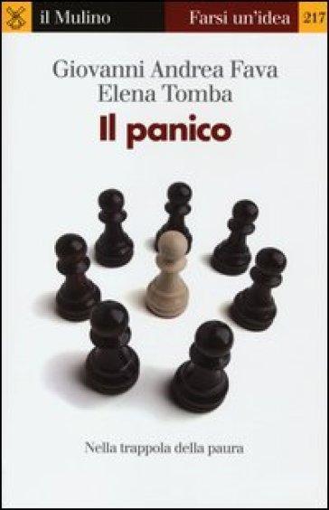 Il panico. Nella trappola della paura - Giovanni Andrea Fava |