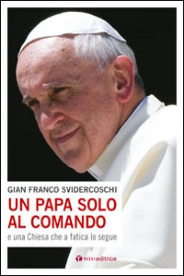 Un papa solo al comando e una Chiesa che a fatica lo segue - Gian Franco Svidercoschi  