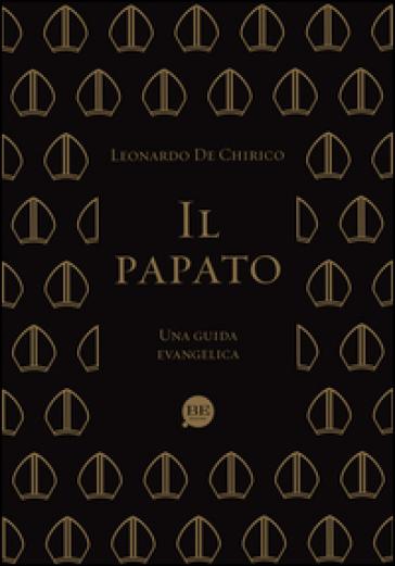 Il papato. Una guida evangelica - Leonardo De Chirico |