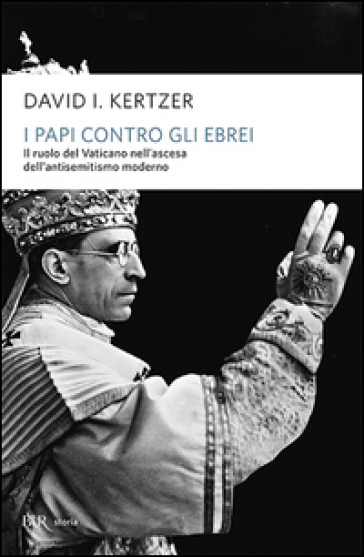 I papi contro gli ebrei. Il ruolo del Vaticano nell'ascesa dell'antisemitismo moderno - David I. Kertzer | Jonathanterrington.com