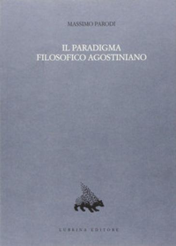 Il paradigma filosofico agostiniano. Un modello di razionalità e la sua crisi nel XII secolo - Massimo Parodi  