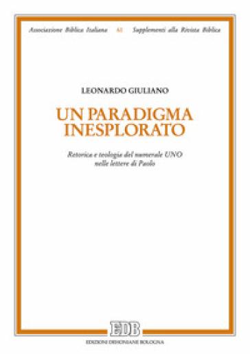 Un paradigma inesplorato. Retorica e teologia del numerale Uno nelle lettere di Paolo - Leonardo Giuliao |