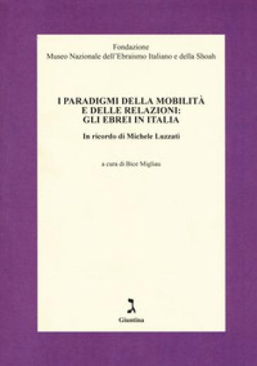 I paradigmi della mobilità e delle relazioni: gli ebrei in Italia. In ricordo di Michele Luzzati - B. Migliau |