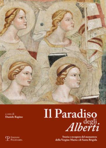Il paradiso degli Alberti. Storia e recupero del monastero della Vergine Maria e di Santa Brigida - D. Rapino |