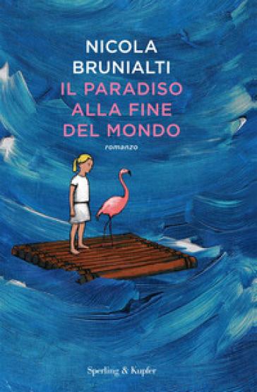 Il paradiso alla fine del mondo - Nicola Brunialti |