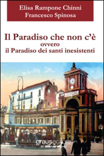 Il paradiso che non c'è ovvero il paradiso dei santi inesistenti - Elisa Rampone Chinni |