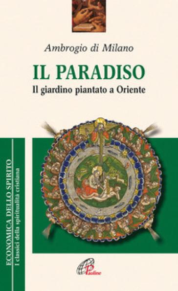 Il paradiso. Il giardino piantato a Oriente - Ambrogio (Sant') | Kritjur.org