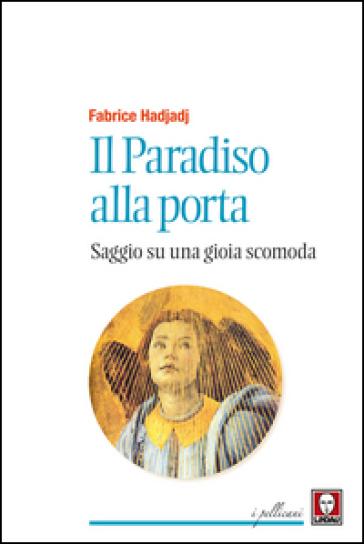 Il paradiso alla porta. Saggio su una gioia scomoda - Fabrice Hadjadj  