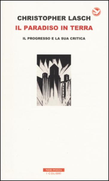 Il paradiso in terra. Il progresso e la sua critica - Christopher Lasch  