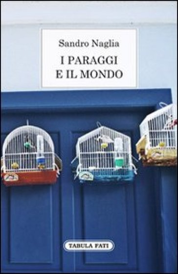 I paraggi e il mondo. Diario dei 365 giorni - Sandro Naglia |