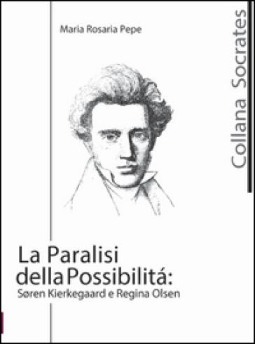 La paralisi della possibilità. Soren Kierkegaard e Regina Olsen - M. Rosaria Pepe | Ericsfund.org