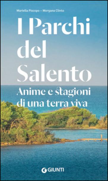 I parchi del Salento. Anime e stagioni di una terra viva - Mariella Piscopo |