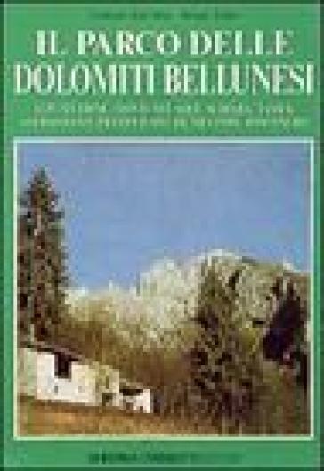 Il parco delle Dolomiti bellunesi. Alpi feltrine, Monti del sole, Schiara, Tamer, San Sebastiano, Pramper-Spiz de Mezzodì, Bosconero - Bruno Tolot  