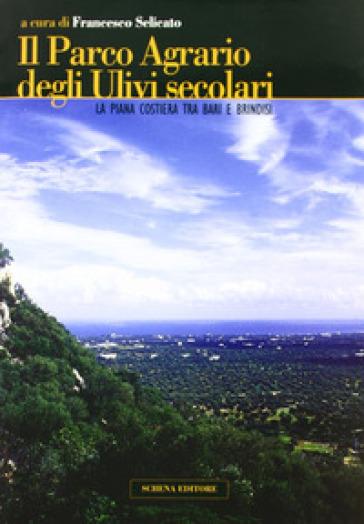 Il parco agrario degli ulivi secolari. La piana costiera tra Bari e Brindisi - F. Selicato | Thecosgala.com