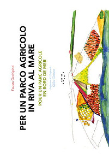 Per un parco agricolo in riva al mare-Pour un parc agricole en bord de mer. Ediz. bilingue