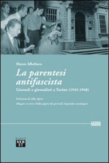La parentesi antifascista. Giornali e giornalisti a Torino (1945-1948). Con CD-ROM - Marco Albeltaro |
