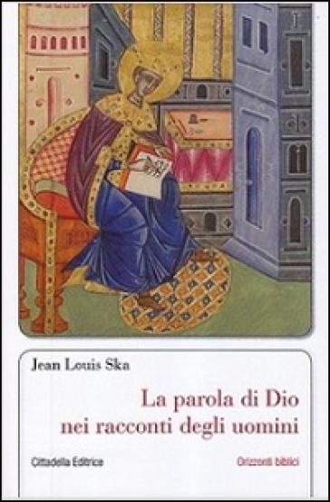 La parola di Dio nei racconti degli uomini - Jean-Louis Ska | Kritjur.org