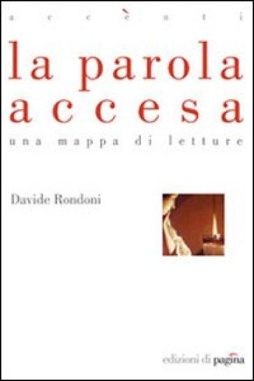 La parola accesa. Una mappa di letture - Davide Rondoni  