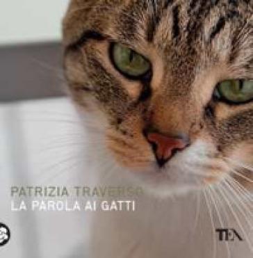 La parola ai gatti. Ediz. a colori - Patrizia Traverso   Thecosgala.com