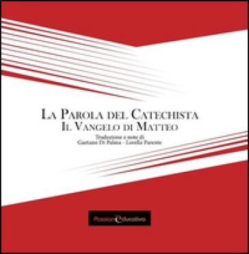 La parola del catechista. Il Vangelo di Matteo - G. Di Palma | Kritjur.org