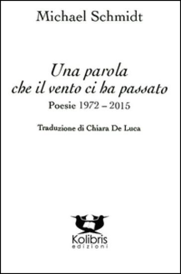 Una parola che il vento ci ha passato. Poesie 1972-2015. Ediz. italiana e tedesca - Michael Schmidt |