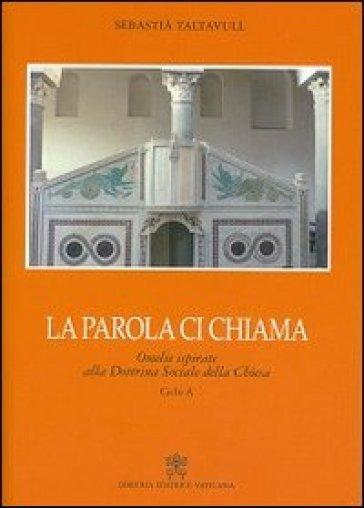 La parola ci chiama. Omelie ispirate alla dottrina sociale della chiesa. Ciclo A - Sebastià Taltavull  