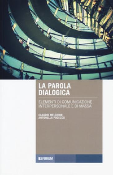 La parola dialogica. Elementi di comunicazione interpersonale e di massa - Claudio Melchior  