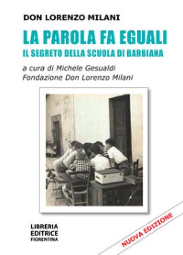 La parola fa eguali. Il segreto della scuola di Barbiana - Lorenzo Milani |