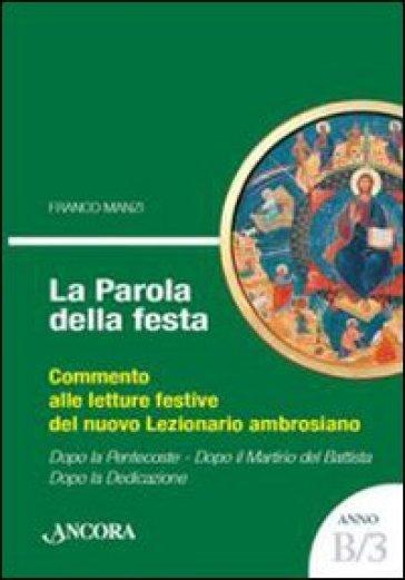 La parola della festa. Commento alle letture festive del nuovo lezionario ambrosiano. Anno B 3 - Franco Manzi   Kritjur.org