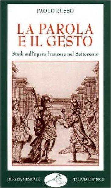 La parola e il gesto. Studi sull'opera francese nel Settecento - Paolo Russo | Rochesterscifianimecon.com