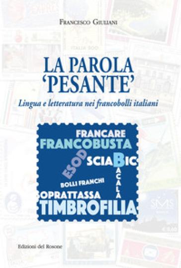 La parola «pesante». Lingua e letteratura nei francobolli italiani - Francesco Giuliani | Jonathanterrington.com