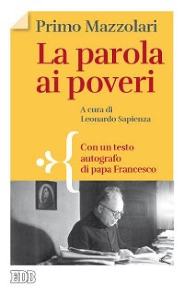 La parola ai poveri. Con un testo autografo di papa Francesco - Primo Mazzolari |