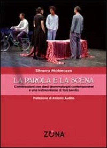 La parola e la scena. Conversazioni con dieci drammaturghi contemporanei e una testimonianza di Toni Servillo - Silvana Matarazzo |