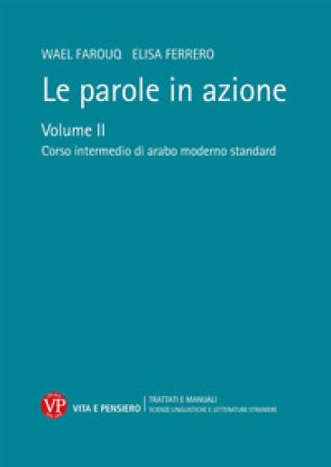 Le parole in azione. Con DVD-ROM. 2: Corso intermedio di arabo moderno standard - Wael Farouq |