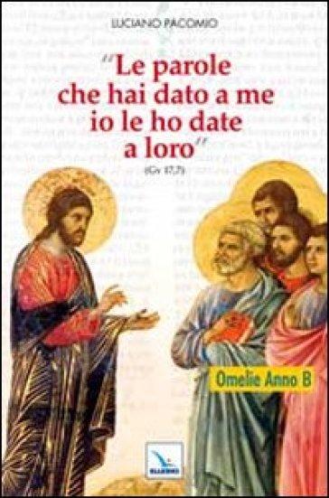 Le parole che hai dato a me io le ho date a loro. Omelie anno B - Luciano Pacomio | Kritjur.org